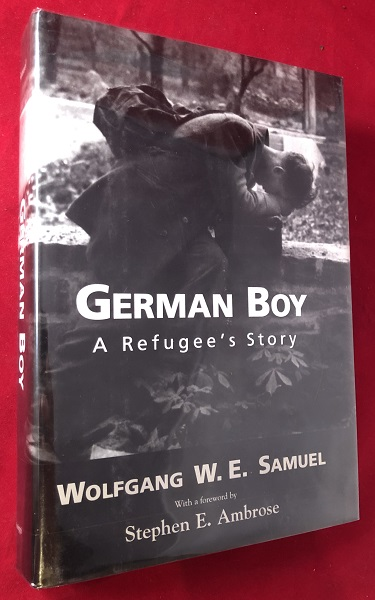 German Boy: A Refugee's Story (SIGNED BY AUTHOR AND HIS SISTER). Wolfgang W. E. SAMUEL, Stephen AMBROSE.