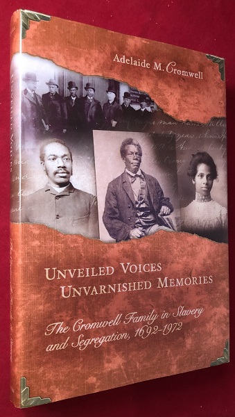 Unveiled Voices, Unvarnished Memories: The Cromwell Family in Slavery and Segregaton, 1692-1972. Adelaide CROMWELL, Anthony Cromwell HILL.