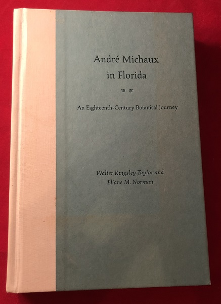 Andre Michaux in Florida: An Eighteenth - Century Botanical Journey (SIGNED ASSOCIATION COPY). Walter Kingsley TAYLER, Eliane NORMAN.