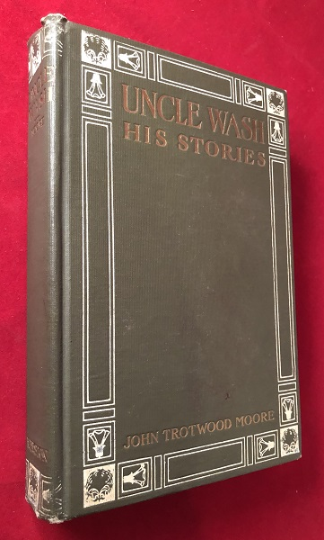 Uncle Wash: His Stories. John Trotwood MOORE.