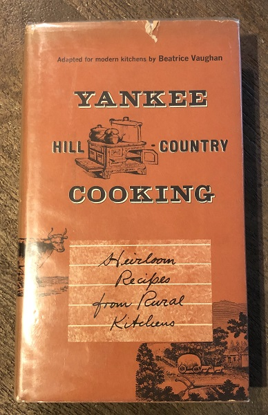Yankee Hill Country Cooking: Heirloom Recipes from Rural Kitchens. Beatrice VAUGHAN.