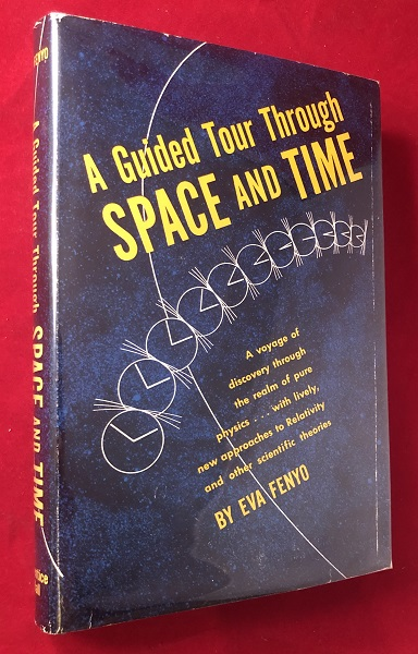 A Guided Tour Through Space and Time; A Voyage of Discovery through the Realm of Pure Physics... with Lively, New Aproaches to Relativity and Other Scientific Theories. Eva FENYO.