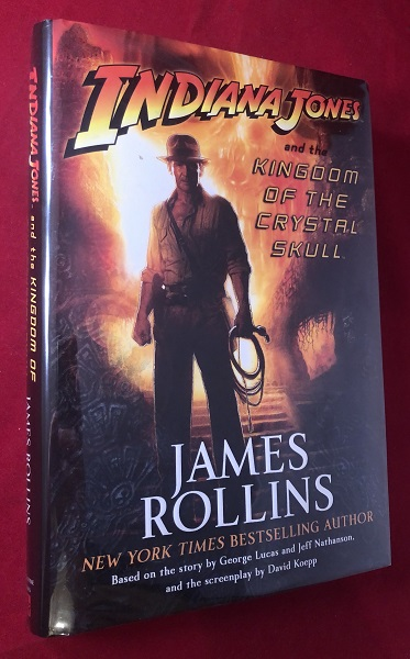 Indiana Jones and the Kingdom of the Crystal Skull (SIGNED IN MONTH OF PUBLICATION). James ROLLINS.