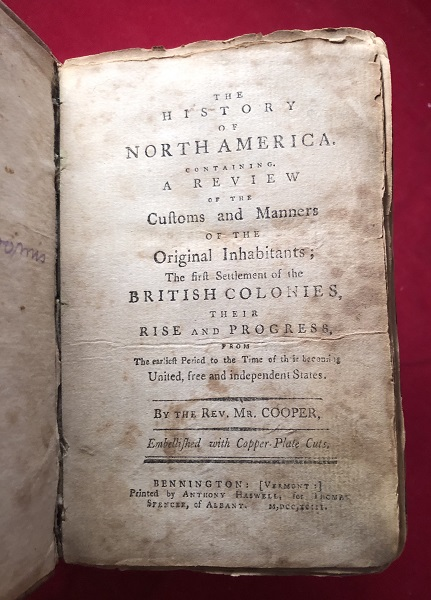 The History of North America. Containing A Review of the Customs and Manners of the Original Inhabitants; The First Settlement of the British Colonies, Their Rise and Progress, From The Earliest Period to the Time of the Becoming United, free and Independent States [SCARCE FIRST AMERICAN EDITION / BENNINGTON, VERMONT]. Rev. Mr COOPER.