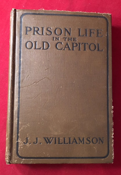 Prison Life in the Old Capitol and Reminiscences of the Civil War (SIGNED BY ILLUSTRATOR). James J. WILLIAMSON.