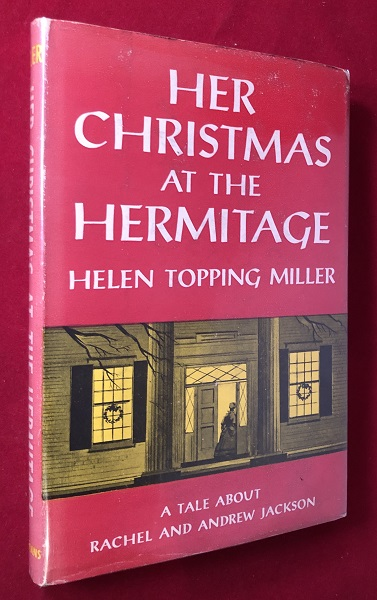 Her Christmas at the Hermitage: A Tale about Rachel and Andrew Jackson. Helen Topping MILLER.