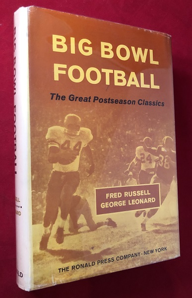 Big Bowl Football: The Great Postseason Classics (SIGNED BY BOTH AUTHORS). Fred RUSSELL, George LEONARD.