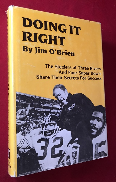 Doing it Right: The Steelers of Three Rivers / and Four Super Bowls / Share Their Secrets for Success (SIGNED 1ST). Jim O'BRIEN.