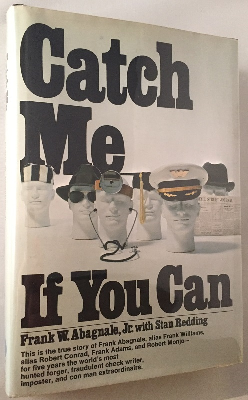 Catch Me If You Can; This is the true story of Frank Abagnale, alias Frank Williams, alias Robert Conrad, Frank Adams, and Robert Monjo - for five years the world's most hunted forger, fraudulent check writer, imposter, and con man extraordinaire. Biography & Autobiography, Frank ABAGNALE, Stan REDDING.