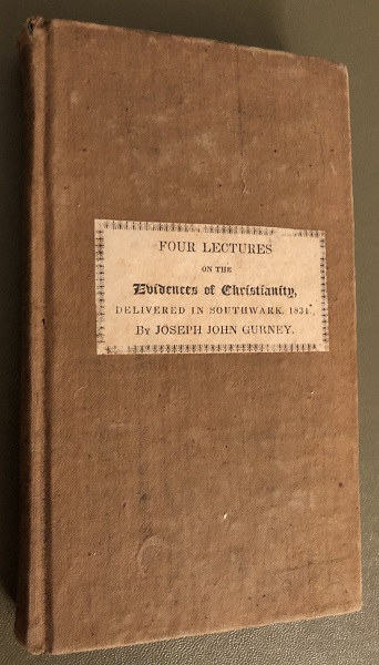 Four Lectures on the Evidences of Christianity, Deliverd in Southwark, 1834, to the Junior Members of the Society of Friends. Joseph John GURNEY.