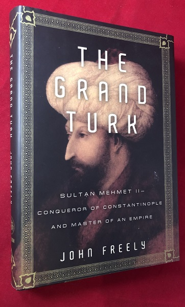 The Grand Turk: Sultan Mehmet II - Conqueror of Constantinople and Master of an Empire. John FREELY.