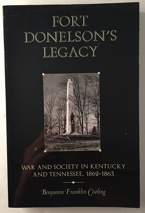 Fort Donelson's Legacy: War and Society in Kentucky and Tennessee, 1862-1863 (SIGNED 1ST PAPERBACK EDITION). Civil War, Benjamin Franklin COOLING.