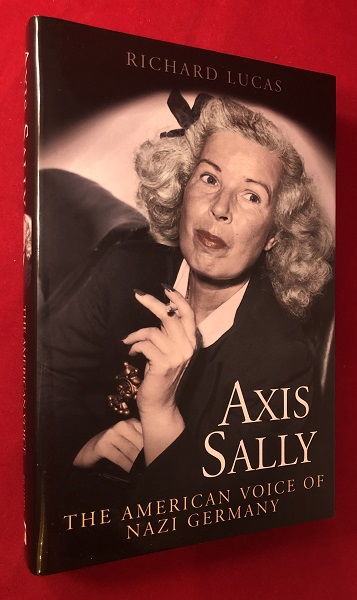 Axis Sally: The American Voice of Nazi Germany. Richard LUCAS.