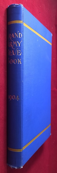 The Grand Army Blue Book Containing the Rules and regulations of the Grand Army of the Republic and Decision and Opinions Thereon - As reported to and approved by the National Encampment to August 21, 1903 / Edition of 1904. John C. BLACK, Robert BEATH, Alfed B. BEERS, Lewis GRIFFITH.