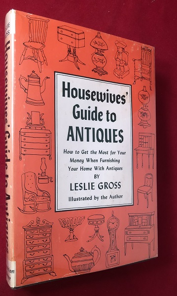 Housewives' Guide to Antiques. Leslie GROSS.
