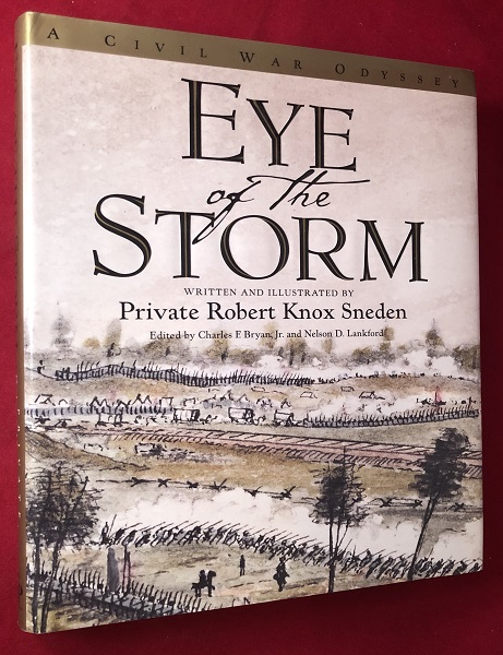 Eye of the Storm: A Civil War Odyssey. Private Robert Knox SNEDEN, Nelson LANKFORD, Charles BRYAN.