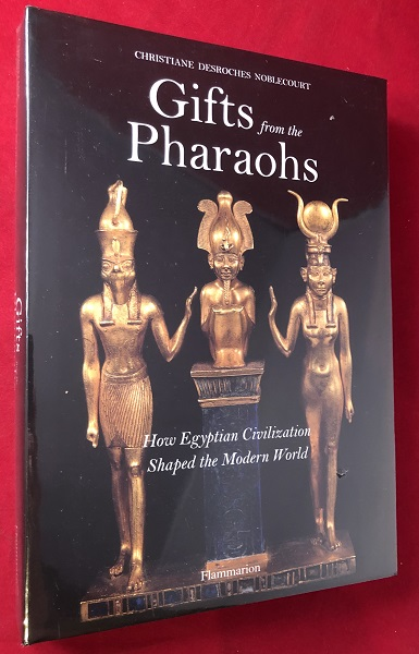 Gifts from the Pharaohs: How Egyptian Civilization Shaped the Modern World (SEALED IN ORIGINAL WRAP). Christiane Descroches NOBLECOURT.