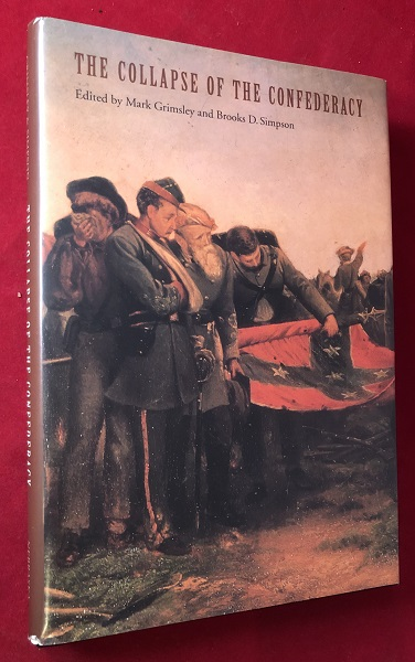 The Collapse of the Confederacy. Mark GRIMSLEY, Brooks SIMPSON.