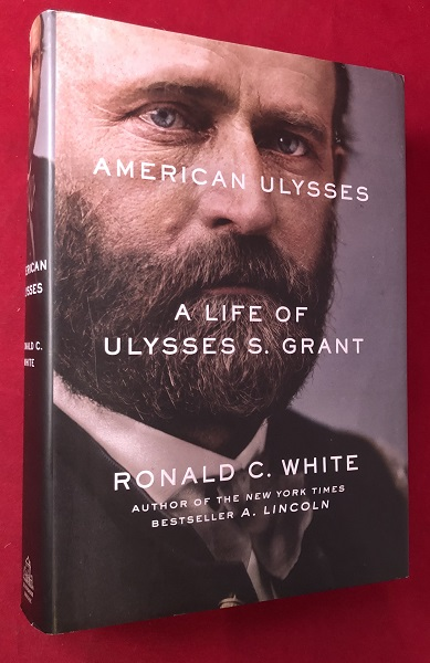 American Ulysses: A Life of Ulysses S. Grant. Ronald C. WHITE.