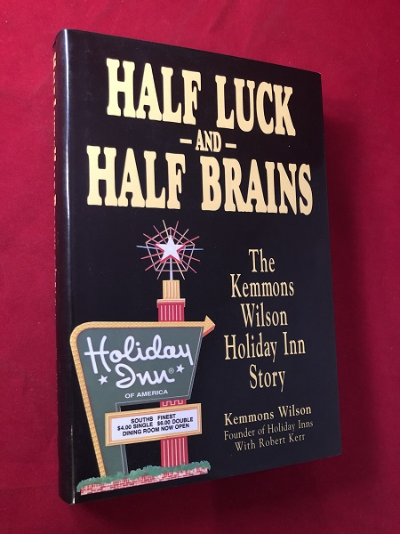Half Luck and Half Brains: The Kemmons Wilson Holiday-Inn Story (SIGNED FIRST PRINTING). Kemmons WILSON.