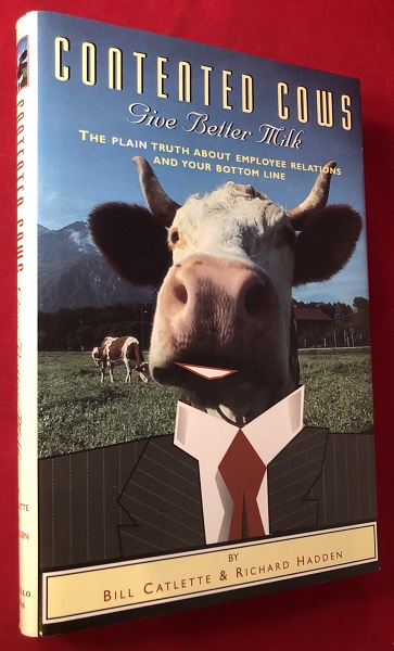 Contented Cows Give Better Milk: The Plain Truth about Employee Relations and Your Bottom Line (SIGNED 1ST). Bill CATLETTE, Richard HADDEN.