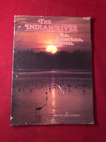 The Indian River: An American Lagoon. Hal and Libby GOODWIN.