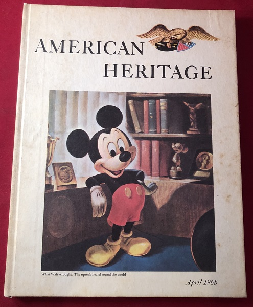 American Heritage: The Magazine of History [April, 1968] - THE MICKEY MOUSE ISSUE! Richard SCHICKEL, Janet STEVENSON, Bruce CATTON, et all.