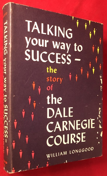 Talking Your way to Success: The Story of the Dale Carnegie Course (PRESENTATION COPY). William LONGGOOD, Dale CARNEGIE.