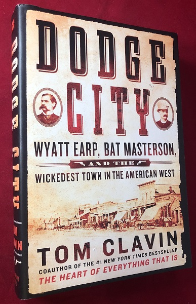 Dodge City: Wyatt Earp, Bat Masterson and the Wickedest Town in the American West. Tom CLAVIN.