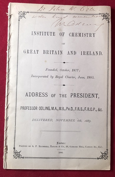 Institute of Chemstry of Great Britain and Northern Ireland : President's Inaugural Address, November 6th 1885. (SIGNED FIRST PRINTING). Professor William ODLING.