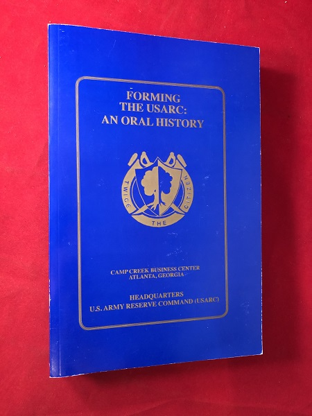 Forming the United States Army Reserve Command: An Oral History; USARC Oral History Program Series. Kathryn Roe COKER, Donna S. MURPHY.