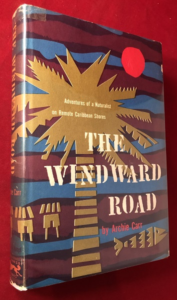 The Windward Road: Adventures of a Naturalist on Remote Caribbean Shores. Archie CARR.