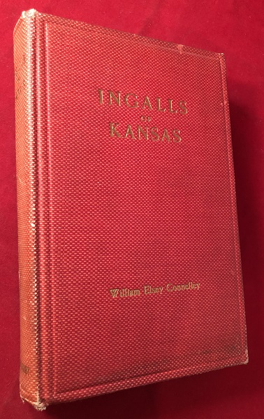 Ingalls of Kansas: A Character Study (SIGNED 1ST). William CONNOLLEY.