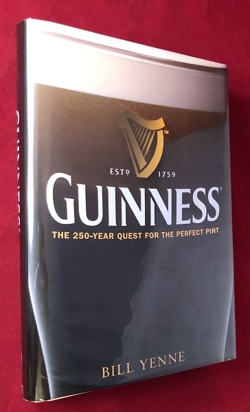Guinness: The 250-Year Quest for the Perfect Pint (SIGNED BY MASTER BREWER FERGEL MURRAY). Bill YENNE, Fergel MURRAY.