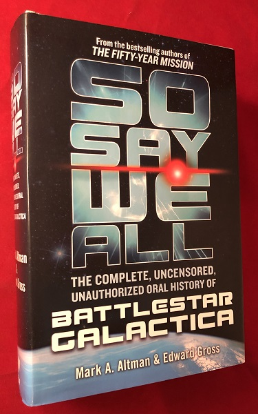 So Say We All: The Complete, Uncensored, Unauthorized Oral History of Battlestar Galactica. Mark A. ALTMAN, Edward GROSS.