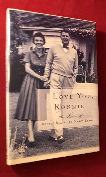 I Love You, Ronnie: The Letters of Ronald Reagan to Nancy Reagan (SIGNED 1ST). Ronald REAGAN, Nancy REAGAN.
