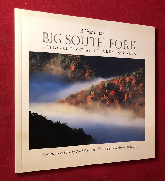 A Year in the Big South Fork National River and Recreation Area (SIGNED BY AUTHOR). Chuck SUMMERS, Howard BAKER JR.