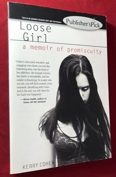Loose Girl: A Memoir of Promiscuity (SIGNED ADVANCE READING COPY). Kerry COHEN.