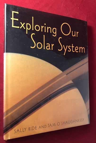 Exploring Our Solar System (SIGNED 1ST). Sally RIDE, Tam O'SHAUGHNESSY.