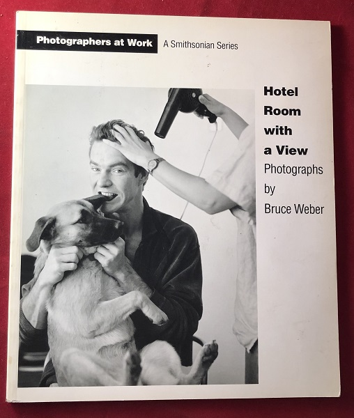 Hotel Room with a View: Photographs by Bruce Weber (SIGNED 1ST PRINTING). Bruce WEBER.