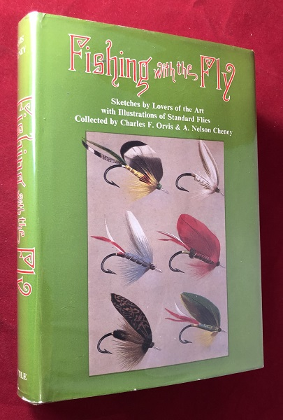 Fishing with the Fly: Sketches by Lovers of the Art, with Illustrations of Standard Flies. Charles ORVIS, A. Nelson CHENEY.