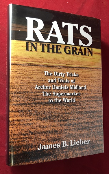 Rats in the Grain: The Dirty Tricks and Trials of Archer Daniels Midland - The Supermarket to the World. James LIEBER.