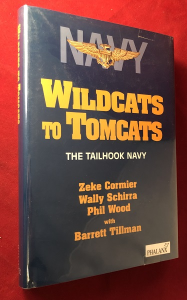 Wildcats to Tomcats: The Tailhook Navy (SIGNED BY ALL THREE AUTHORS INCLUDING 'WE SEVEN' ASTRONAUT WALLY SCHIRRA). Wally SCHIRRA, Zeke CORMIER, Phil WOOD.