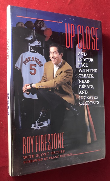 Up Close and in Your Face with the Greats, Near-Greats, and Ingrates of Sports (SIGNED 1ST). Roy FIRESTONE, Scott OSTLER.