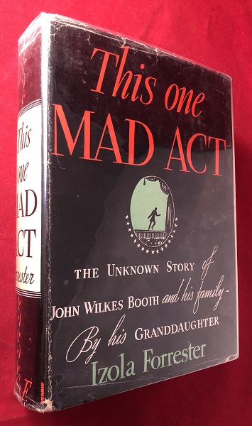 This One Mad Act: The Unknown Story of John Wilkes Book and his family - By his Granddaughter. Izola FORRESTER.