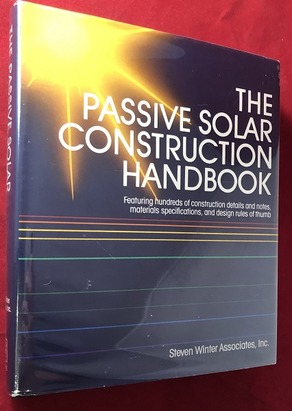 The Passive Solar Construction Handbook: Featuring Hundreds of Construction Details and Notes, Materials Specifications, and Design Rules of Thumb. M. Emanuel LEVY, Deane EVANS, Cynthia GARDSTEIN.