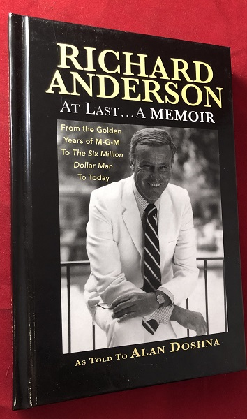 Richard Anderson: At Last... A Memoir - From the Golden Years of M-G-M to The Six Million Dollar Man to Today (SIGNED 1ST). Richard ANDERSON.