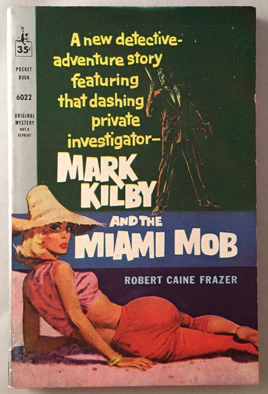 Mark Kilby and the Miami Mob; A New Detective Adventure Story Featuring that Dashing Private Investigator -. Detective, Mystery.