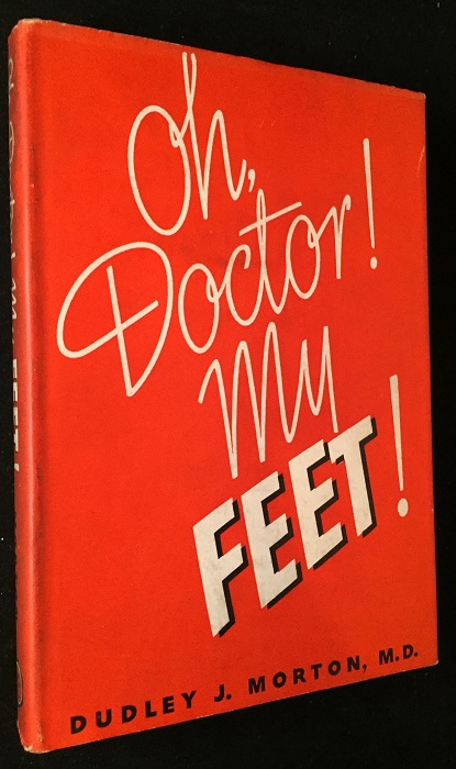 Oh Doctor! My FEET! (FIRST EDITION IN SCARCE ORIGINAL DUST JACKET). Dudley J. MORTON.