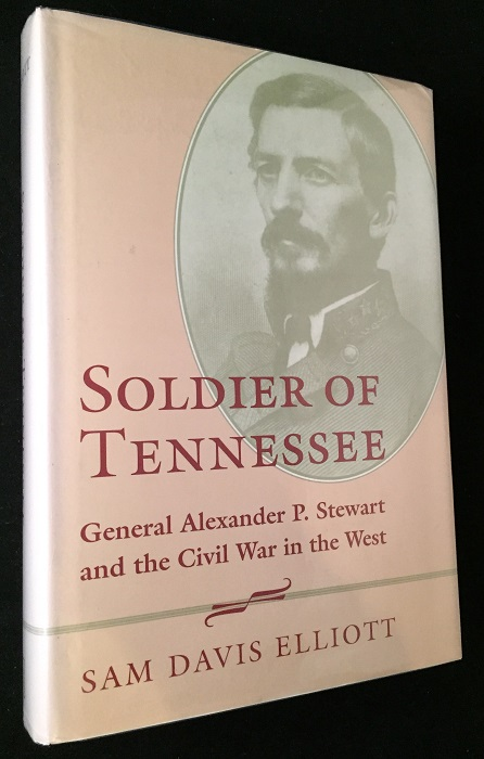 Soldier of Tennessee: General Alexander P. Stewart and the Civil War in the West. Civil War, Sam Davis ELLIOTT.